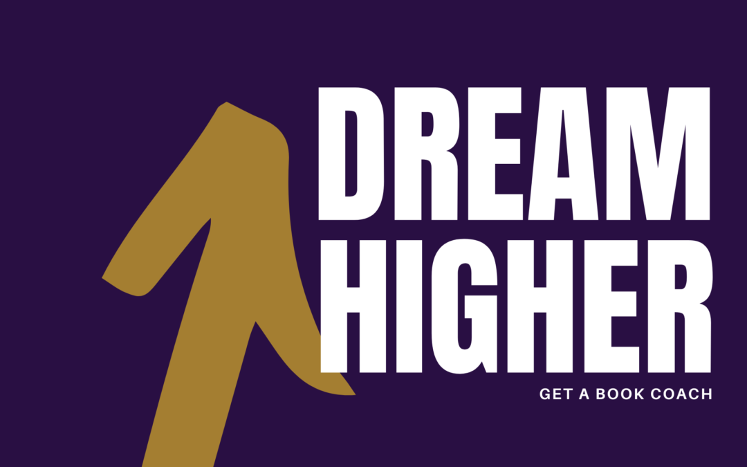 dream higher, book coach, book coaching, get a book coach, hire a book coach